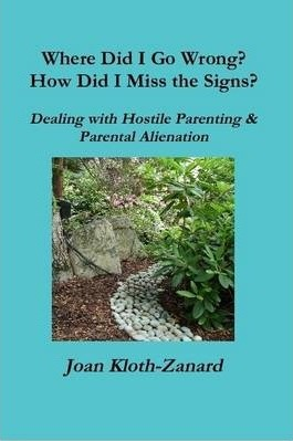 Where Did I Go Wrong? How Did I Miss the Signs? Dealing with Hostile Parenting & Parental Alienation