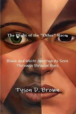 """Plight of the """"Other"""" Race: Black and White America As Seen Through Biracial Eyes"""