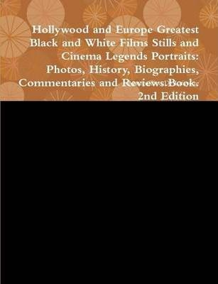 Hollywood and Europe Greatest Black and White Films Stills and Cinema Legends Portraits: Photos, History, Biographies, Commentaries and Reviews.Book. 2nd Edition