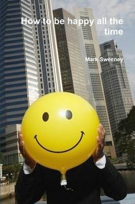 How to Be Happy All the Time