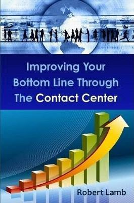 Improving Your Bottom Line Through The Contact Center