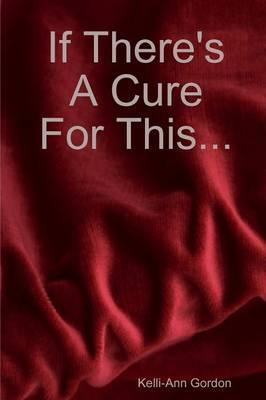 If There's a Cure for This...