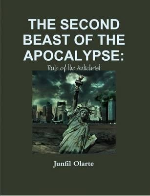 The Second Beast of the Apocalypse: Rule of the Antichrist
