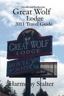 Great Wolf Lodge 2011 Travel Guide