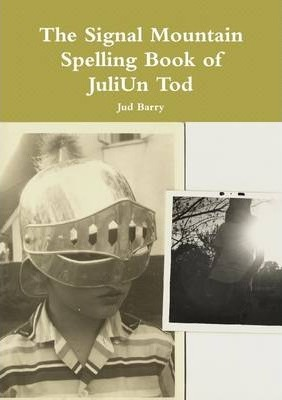 The Signal Mountain Spelling Book of JuliUn Tod