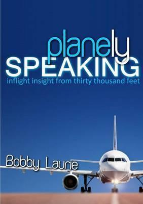 Planely Speaking: Inflight Insight from Thirty Thousand Feet