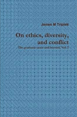 On Ethics, Diversity, and Conflict: The Graduate Years, Vol I