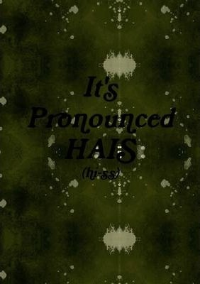 It's Pronounced HAIS!