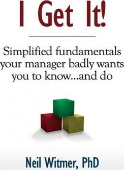 I Get It! - Simplified Fundamentals Your Manager Badly Wants You to Know ... and Do