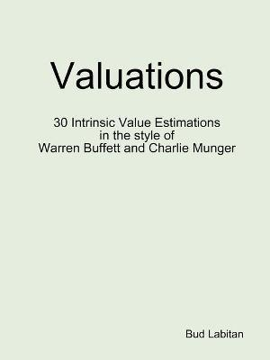 Valuations - 30 Intrinsic Value Estimations in the Style of Warren Buffett and Charlie Munger