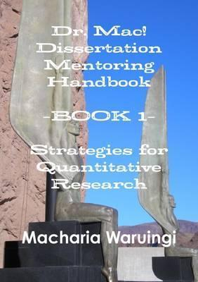 Dr. Mac! Dissertation Mentoring Handbook--Book 1: Strategies for Quantitative Research
