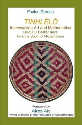 Tinlhelo, Interweaving Art and Mathematics: Colourful Basket Trays from the South of Mozambique