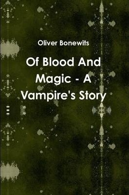 Of Blood And Magic - A Vampire's Story