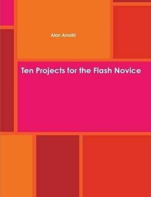 Ten Projects for the Flash Novice