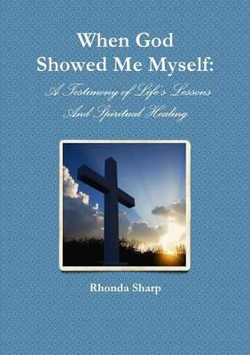 When God Showed Me Myself: A Testimony of Life's Lessons