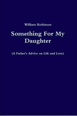 Something For My Daughter (A Father's Advice on Life and Love)