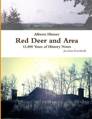 Alberta History: Red Deer and Area - 13,000 Years of History Notes