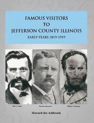 Famous Visitors to Jefferson County, Illinois Early Years 1819-1919