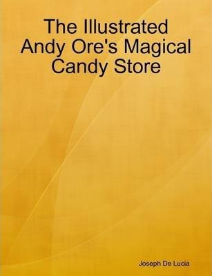 The Illustrated Andy Ore's Magical Candy Store