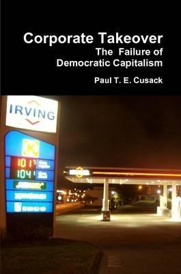 Corporate Takeover: the Failure of Democratic Captialism