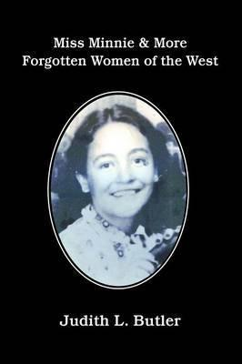 Miss Minnie & More Forgotten Women of the West