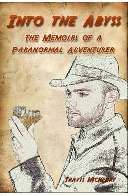 Into the Abyss: The Memoirs of a Paranormal Adventurer