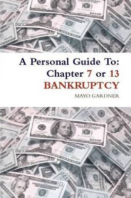 A Personal Guide To: Chapter 7 or 13 BANKRUPTCY