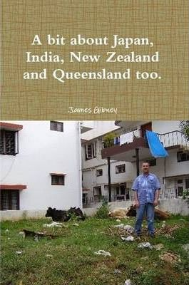 A Bit About Japan, India, New Zealand and Queensland Too.
