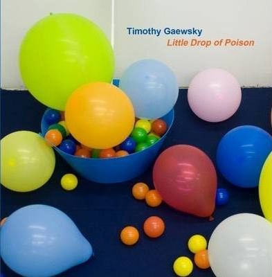 Timothy Gaewsky: Little Drop of Poison