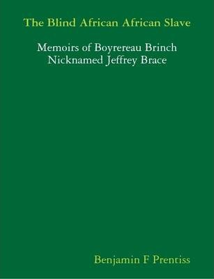 The Blind African African Slave, Or Memoirs of Boyrereau Brinch Nicknamed Jeffrey Brace