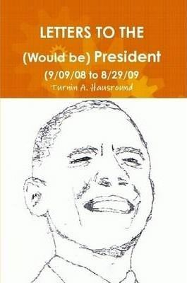 Letters to the (Would Be) President (9/09/08 to 8/29/09)