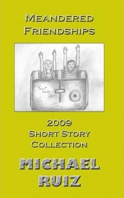 Meandered Friendships: 2009 Short Story Collection