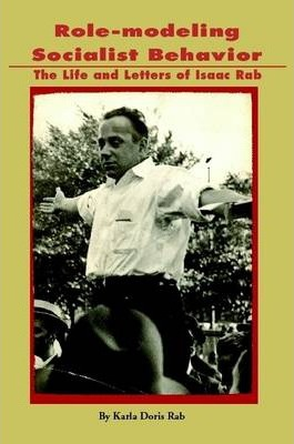 Role-Modeling Socialist Behavior: The Life and Letters of Isaac Rab