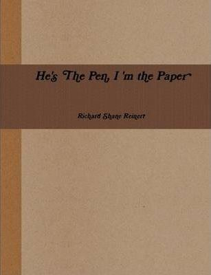 He's The Pen, I'm The Paper