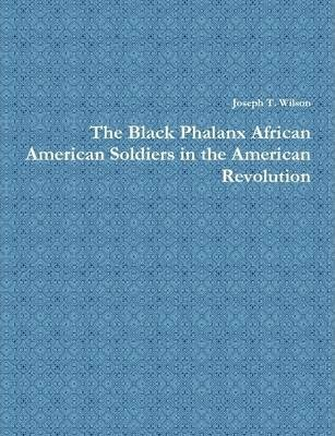The Black Phalanx African American Soldiers in the American Revolution