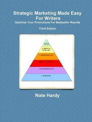 Strategic Marketing Made Easy For Writers: Optimize Your Promotions For Bestseller Results, Third Edition