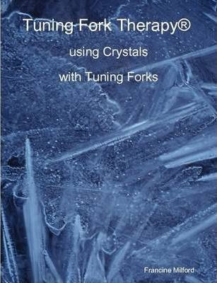 Tuning Fork Therapy(R) Using Crystals with Tuning Forks