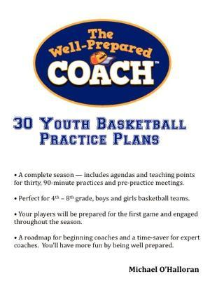 The Well-Prepared Coach - 30 Youth Basketball Practice Plans