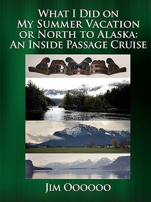 What I Did on My Summer Vacation or North to Alaska