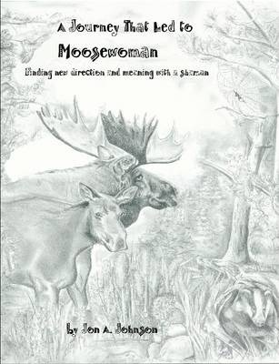 A Journey That Led to Moose Woman