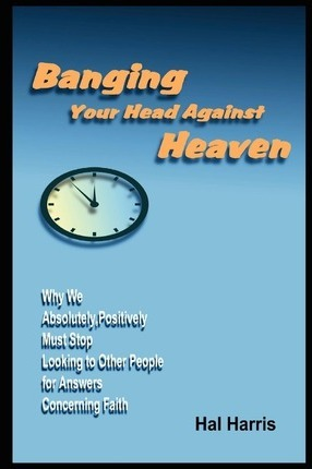 Banging Your Head Against Heaven