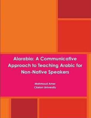 Alarabia: A Communicative Approach to Learning Arabic for Non-Native Speakers