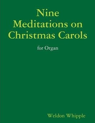 Nine Meditations on Christmas Carols for Organ