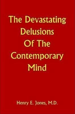 The Devastating Delusions of the Contemporary Mind