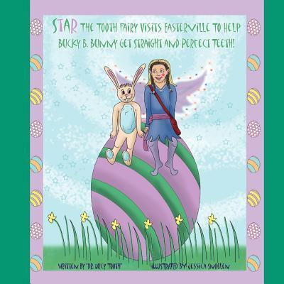 Star the Tooth Fairy Visits Easterville to Help Bucky B. Bunny Get Straight and Perfect Teeth!