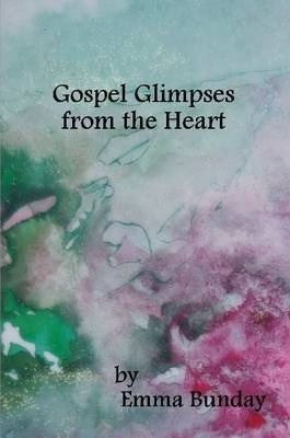 Gospel Glimpses from the Heart