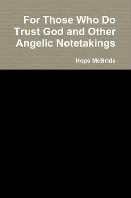 For Those Who Do Trust God and Other Angelic Notetakings