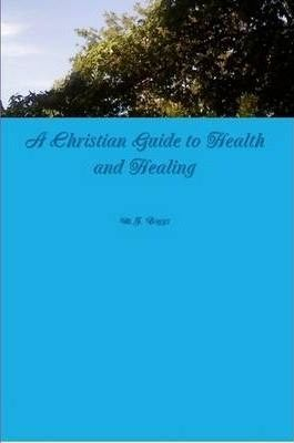 A Christian Guide to Health and Healing