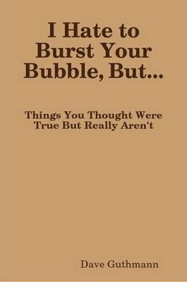 I Hate to Burst Your Bubble, But...