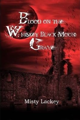 Blood on the Whiskey Black Moon Grave